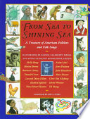 From sea to shining sea : a treasury of American folklore and folk songs /
