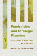 Fundraising and Strategic Planning : Innovative Approaches for Museums /
