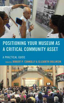 Positioning your museum as a critical community asset : a practical guide /