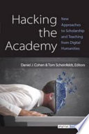 Hacking the Academy New Approaches to Scholarship and Teaching from Digital Humanities /