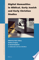 Digital humanities in biblical, early Jewish and early Christian studies /