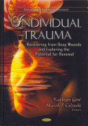Individual trauma : recovering from deep wounds and exploring the potential for renewal /