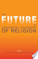 The future of continental philosophy of religion /