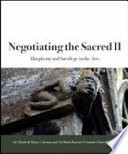 Negotiating the sacred II : blasphemy and sacrilege in the arts /