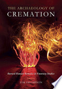 The archaeology of cremation : burned human remains in funerary studies /