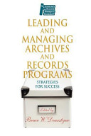 Leading and managing archives and records programs : strategies for success /