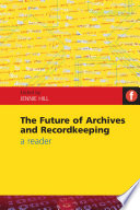 The future of archives and recordkeeping : a reader /