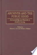 Archives and the public good : accountability and records in modern society /