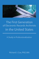 The first generation of electronic records archivists in the United States : a study in professionalization /
