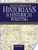 Encyclopedia of historians and historical writing /