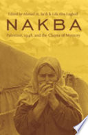 Nakba : Palestine, 1948, and the claims of memory / edited by Ahmad H. Sa'di & Lila Abu-Lughod.