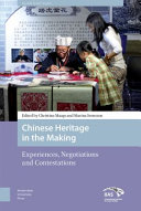 Chinese heritage in the making : experiences, negotiations and contestations /
