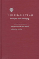 I am because we are : readings in Black philosophy /