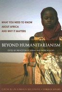 Beyond humanitarianism : what you need to know about Africa and why it matters /