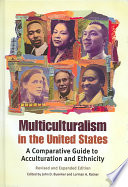 Multiculturalism in the United States : a comparative guide to acculturation and ethnicity /