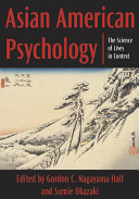 Asian American psychology : the science of lives in context /