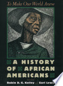 To make our world anew : a history of African Americans /