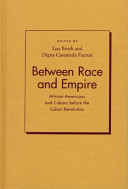 Between race and empire : African-Americans and Cubans before the Cuban Revolution /