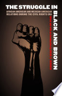 The struggle in Black and brown : African American and Mexican American relations during the civil rights era /