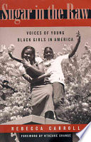 Sugar in the raw : voices of young Black girls in America /