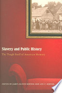 Slavery and public history : the tough stuff of American memory /