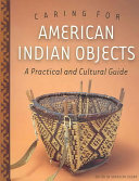 Caring for American Indian objects : a practical and cultural guide /