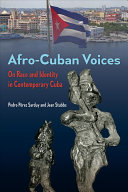 Afro-Cuban voices : on race and identity in contemporary Cuba /
