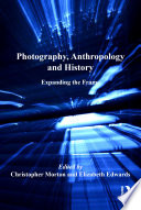 Photography, anthropology, and history : expanding the frame /