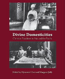 Divine domesticities : Christian paradoxes in Asia and the Pacific /