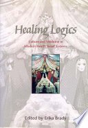 Healing Logics Culture and Medicine in Modern Health Belief Systems /