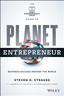 Planet entrepreneur : the World Entrepreneurship Forum's guide to business success around the world /