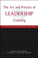 The art and practice of leadership coaching : 50 top executive coaches reveal their secrets /