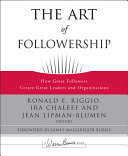 The art of followership : how great followers create great leaders and organizations /