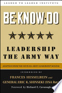 Be, know, do : leadership the Army way : adapted from the official Army Leadership Manual /