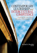Contemporary leadership and intercultural competence : exploring the cross-cultural dynamics within organizations /