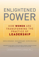 Enlightened power : how women are transforming the practice of leadership /