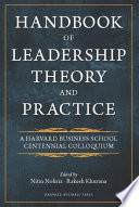 Handbook of Leadership Theory and Practice : an HBS Centennial Colloquium on Advancing Leadership /