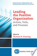 Leading the positive organization : actions, tools, and processes /