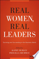 Real women, real leaders : surviving and succeeding in the business world /