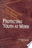 Protecting youth at work : health, safety, and development of working children and adolescents in the United States /