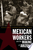 Mexican workers and the making of Arizona /