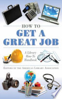 How to get a great job : a library how-to handbook /