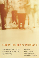 Liberating temporariness? : migration, work, and citizenship in an age of insecurity /