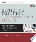 Developing talent for organizational results : training tools from the best in the field /