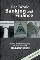 Real world banking and finance : readings in economics, business, and social policy from Dollars & Sense /