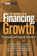 The handbook of financing growth : strategies and capital structure /