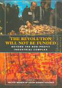 The revolution will not be funded : beyond the non-profit industrial complex /
