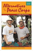 Alternatives to the Peace Corps : a guide to global volunteer opportunities /
