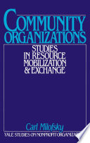 Community organizations : studies in resource mobilization and exchange /