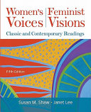 Women's voices, feminist visions : classic and contemporary readings /